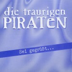 Traurige Piraten - Sei Gegrüßt